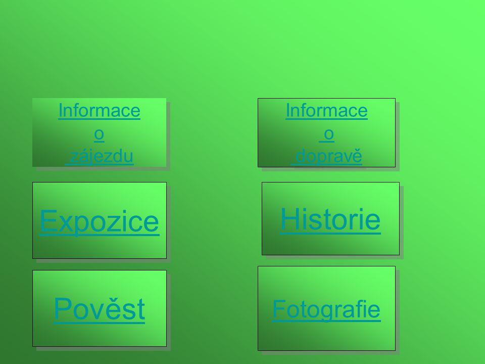 Expozice Historie Pověst Fotografie Informace o zájezdu Informace o