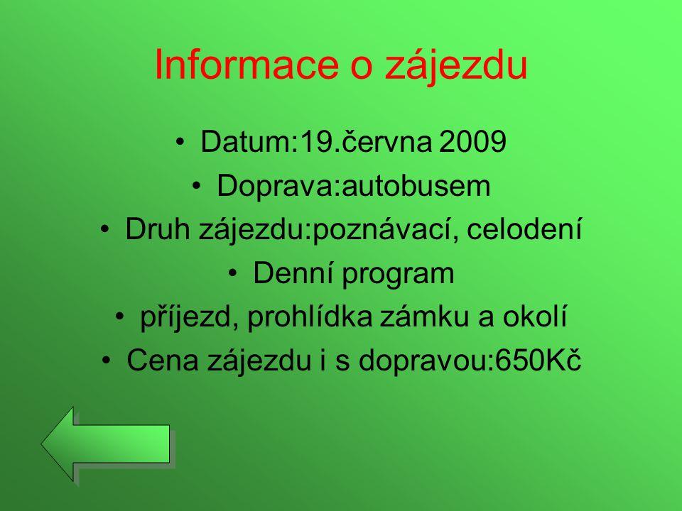 Informace o zájezdu Datum:19.června 2009 Doprava:autobusem