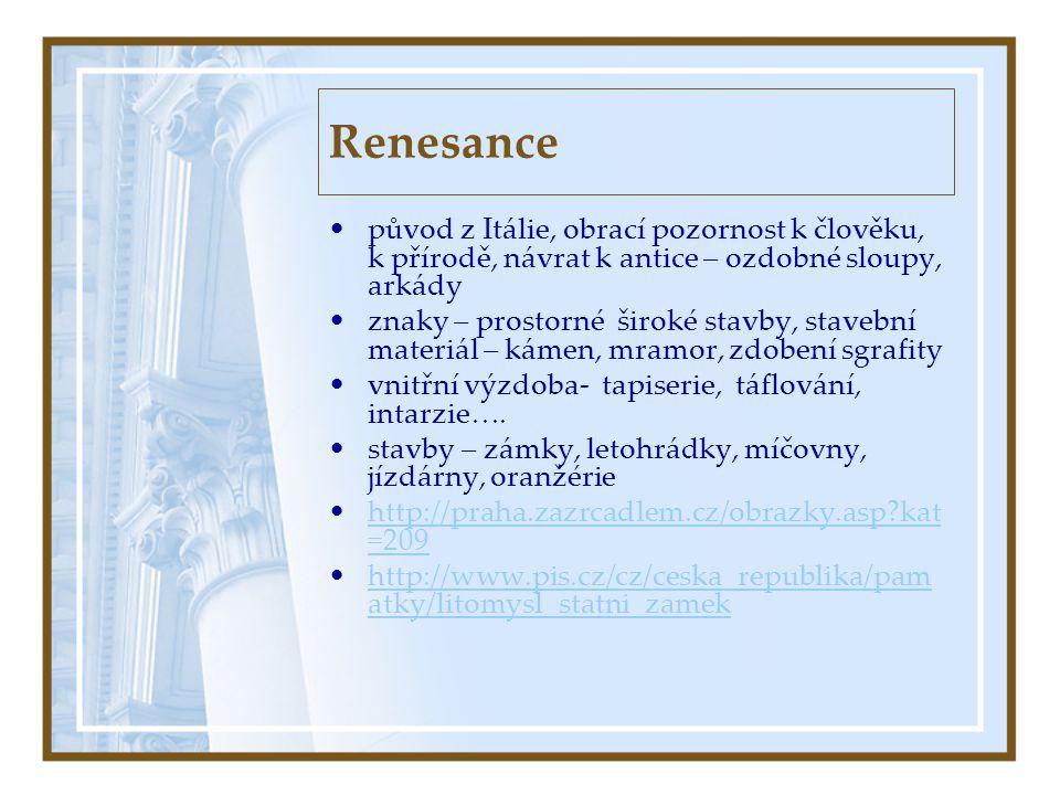 Renesance původ z Itálie, obrací pozornost k člověku, k přírodě, návrat k antice – ozdobné sloupy, arkády.