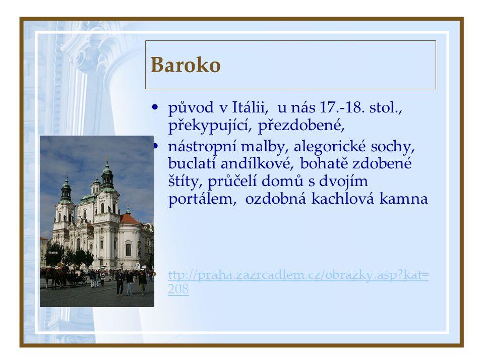 Baroko původ v Itálii, u nás 17.-18. stol., překypující, přezdobené,