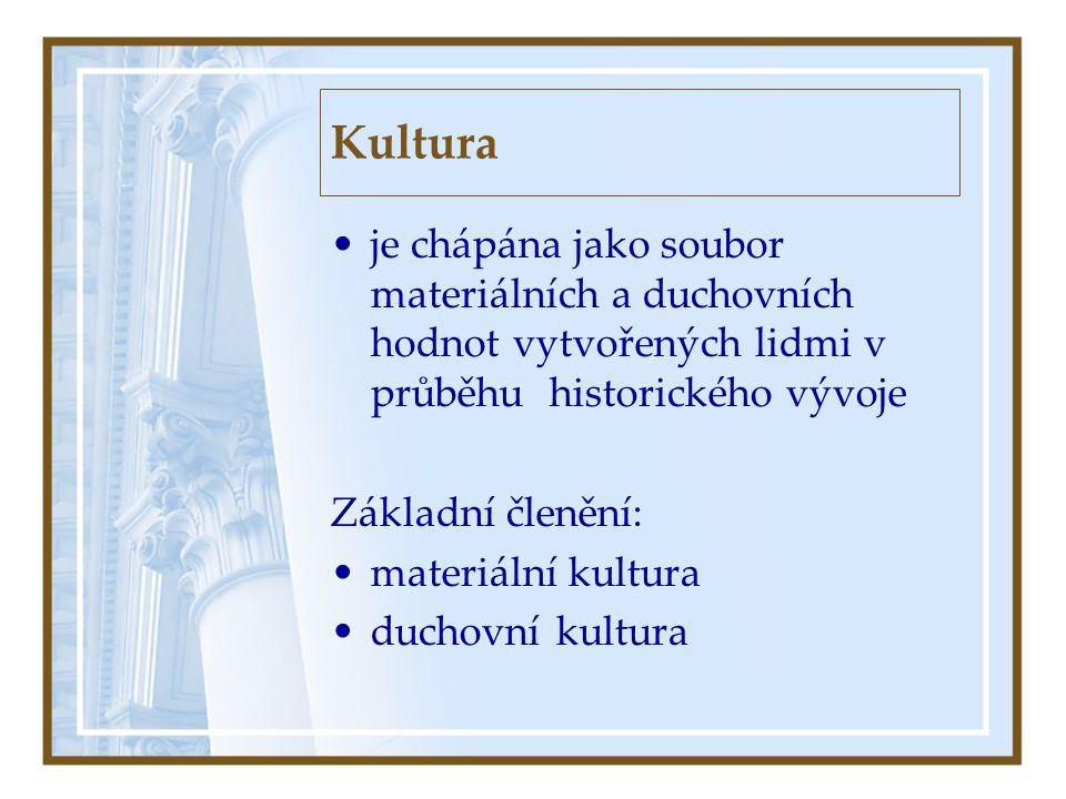 Kultura je chápána jako soubor materiálních a duchovních hodnot vytvořených lidmi v průběhu historického vývoje.