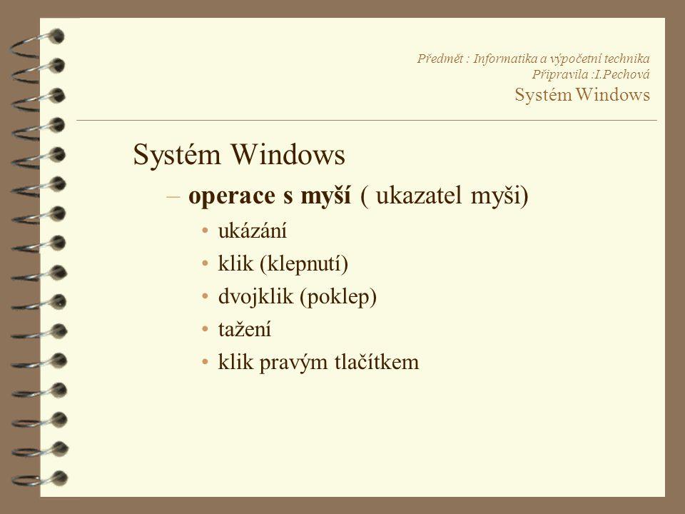 Systém Windows operace s myší ( ukazatel myši) ukázání klik (klepnutí)