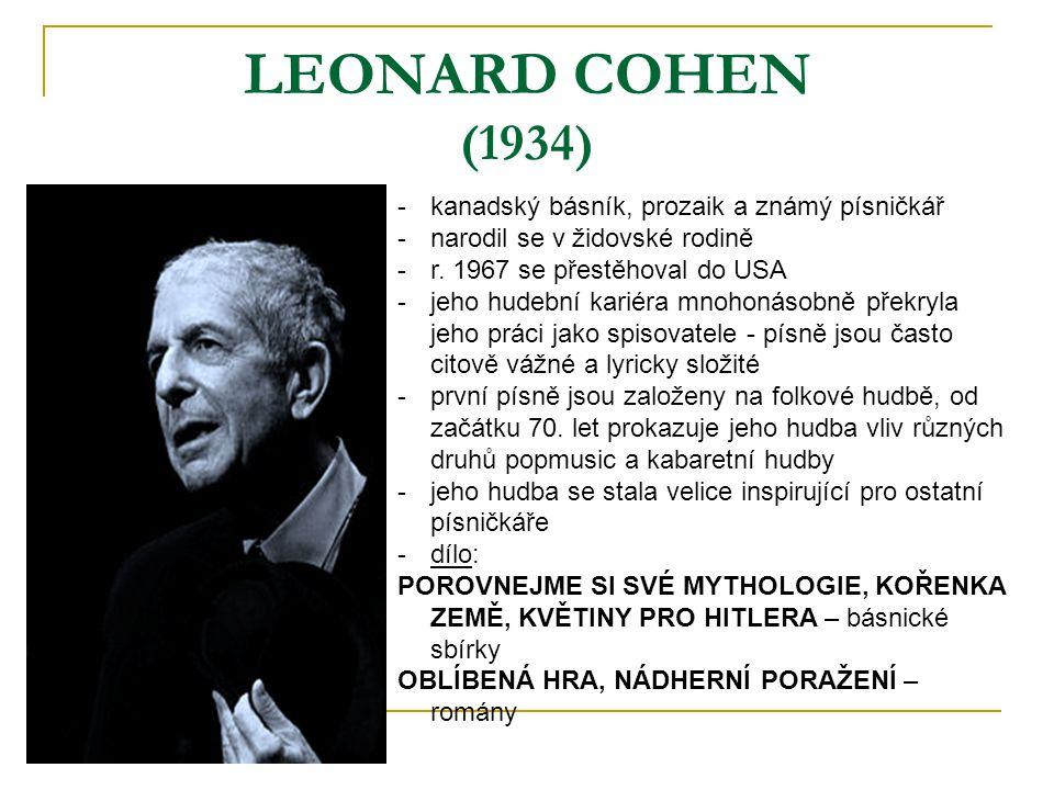LEONARD COHEN (1934) kanadský básník, prozaik a známý písničkář