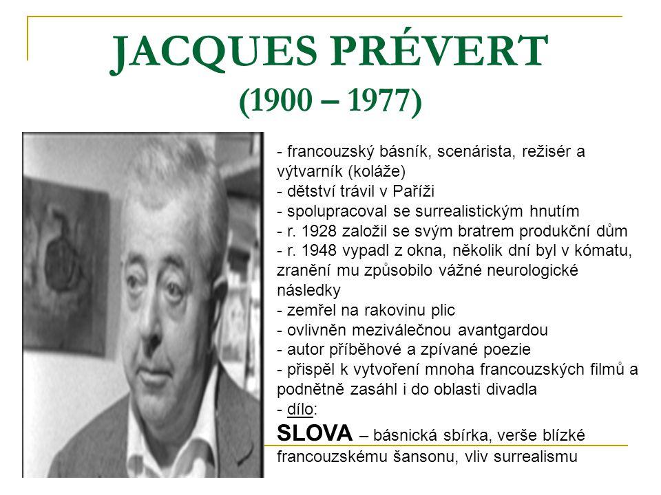 JACQUES PRÉVERT (1900 – 1977) francouzský básník, scenárista, režisér a výtvarník (koláže) dětství trávil v Paříži.