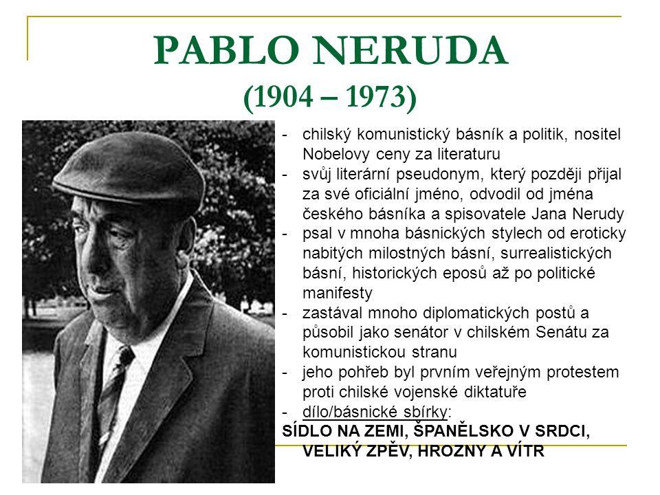 PABLO NERUDA (1904 – 1973) chilský komunistický básník a politik, nositel Nobelovy ceny za literaturu.