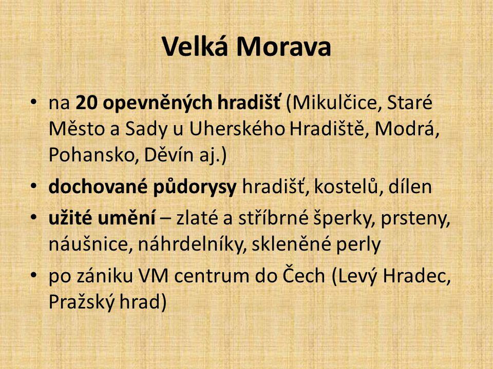 Velká Morava na 20 opevněných hradišť (Mikulčice, Staré Město a Sady u Uherského Hradiště, Modrá, Pohansko, Děvín aj.)