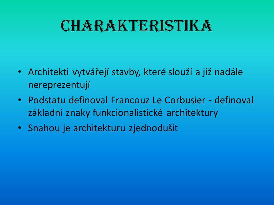 Charakteristika Architekti vytvářejí stavby, které slouží a již nadále nereprezentují.