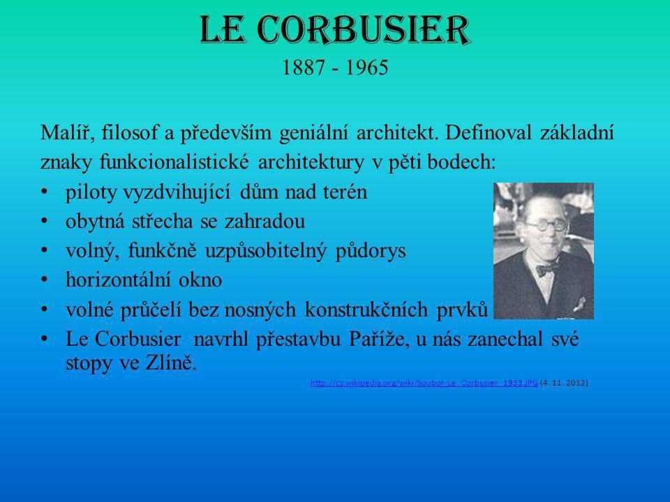 Le Corbusier 1887 - 1965 Malíř, filosof a především geniální architekt. Definoval základní. znaky funkcionalistické architektury v pěti bodech: