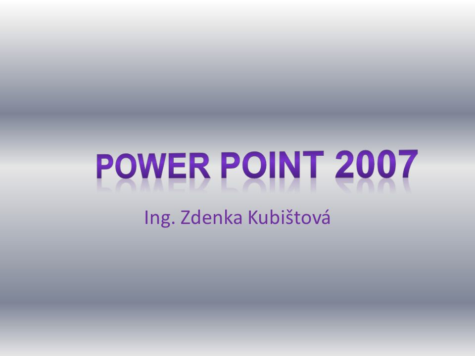 Power Point 2007 Ing. Zdenka Kubištová
