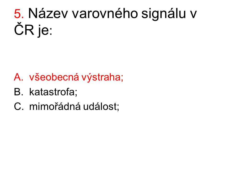 5. Název varovného signálu v ČR je: