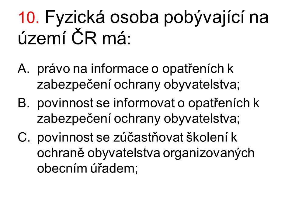 10. Fyzická osoba pobývající na území ČR má: