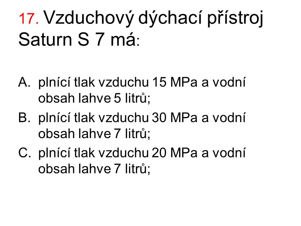 17. Vzduchový dýchací přístroj Saturn S 7 má: