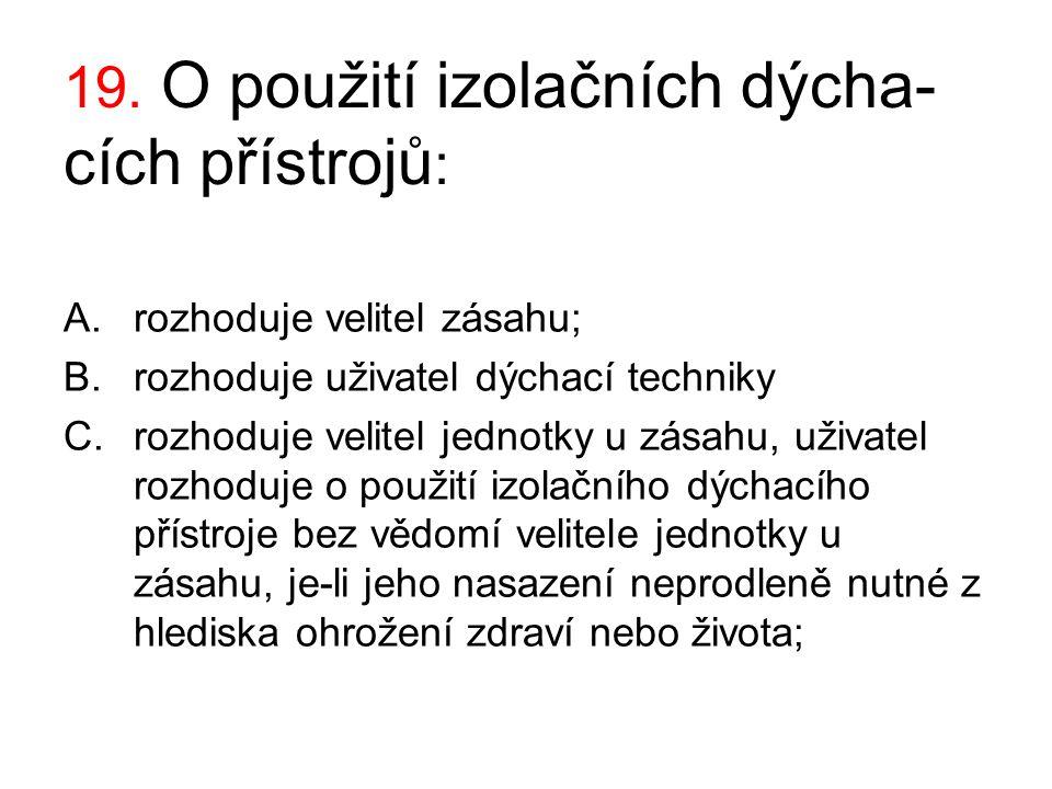 19. O použití izolačních dýcha-cích přístrojů: