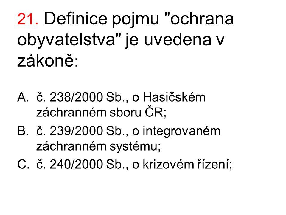 21. Definice pojmu ochrana obyvatelstva je uvedena v zákoně: