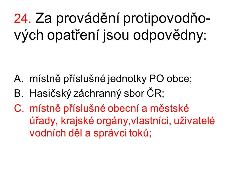 24. Za provádění protipovodňo-vých opatření jsou odpovědny: