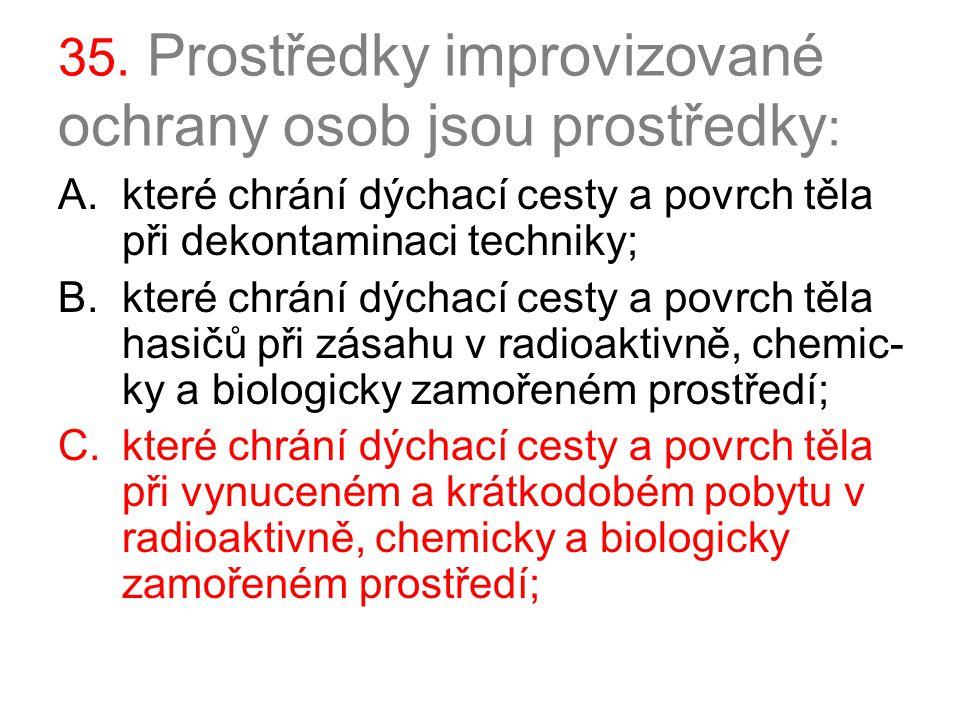 35. Prostředky improvizované ochrany osob jsou prostředky: