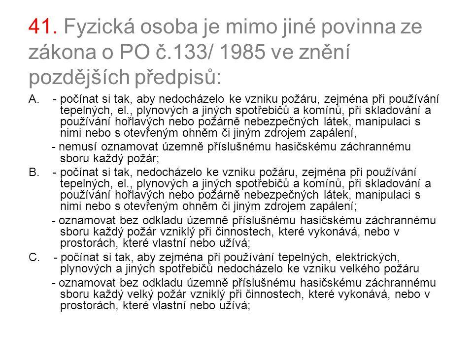 41. Fyzická osoba je mimo jiné povinna ze zákona o PO č