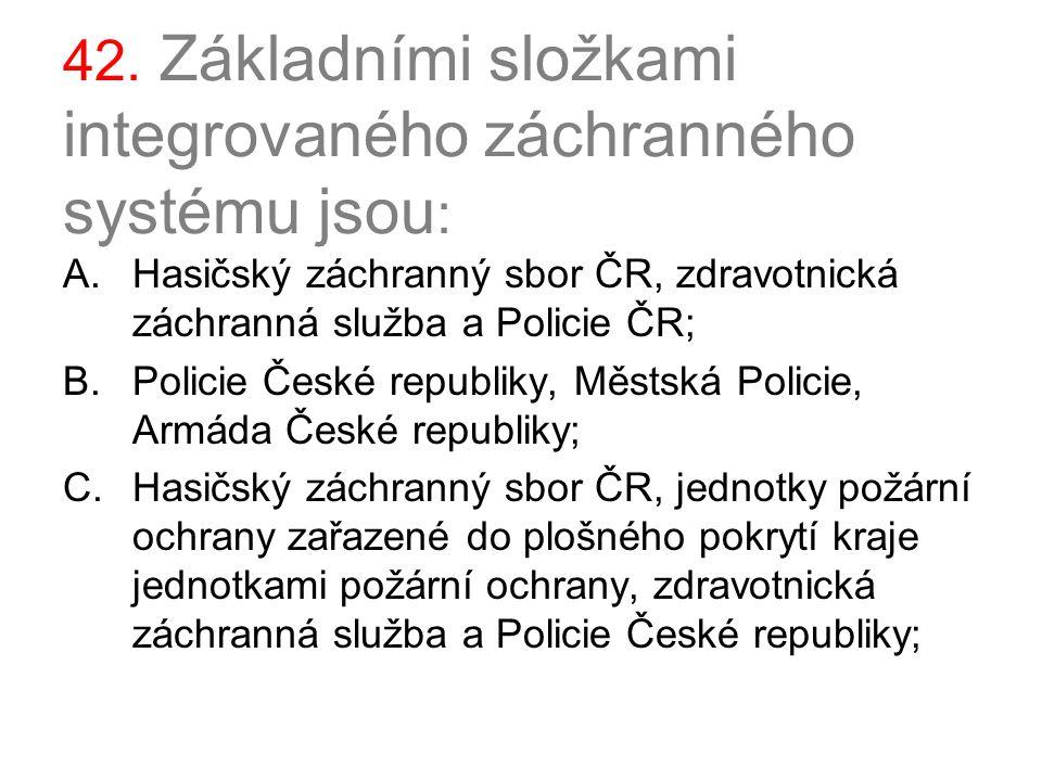 42. Základními složkami integrovaného záchranného systému jsou: