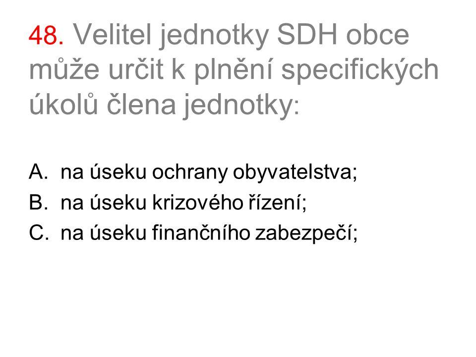 48. Velitel jednotky SDH obce může určit k plnění specifických úkolů člena jednotky: