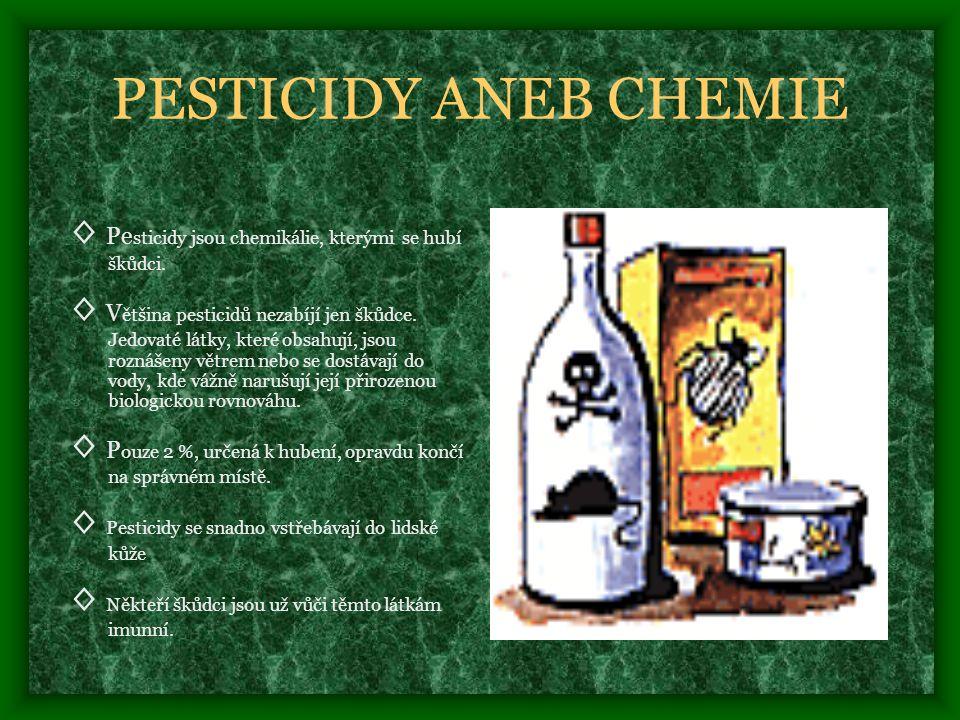 PESTICIDY ANEB CHEMIE ◊ Pesticidy jsou chemikálie, kterými se hubí škůdci.
