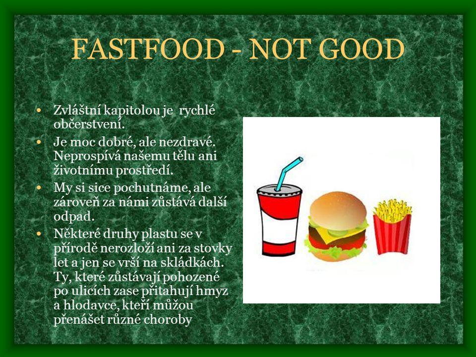 FASTFOOD - NOT GOOD Zvláštní kapitolou je rychlé občerstvení.