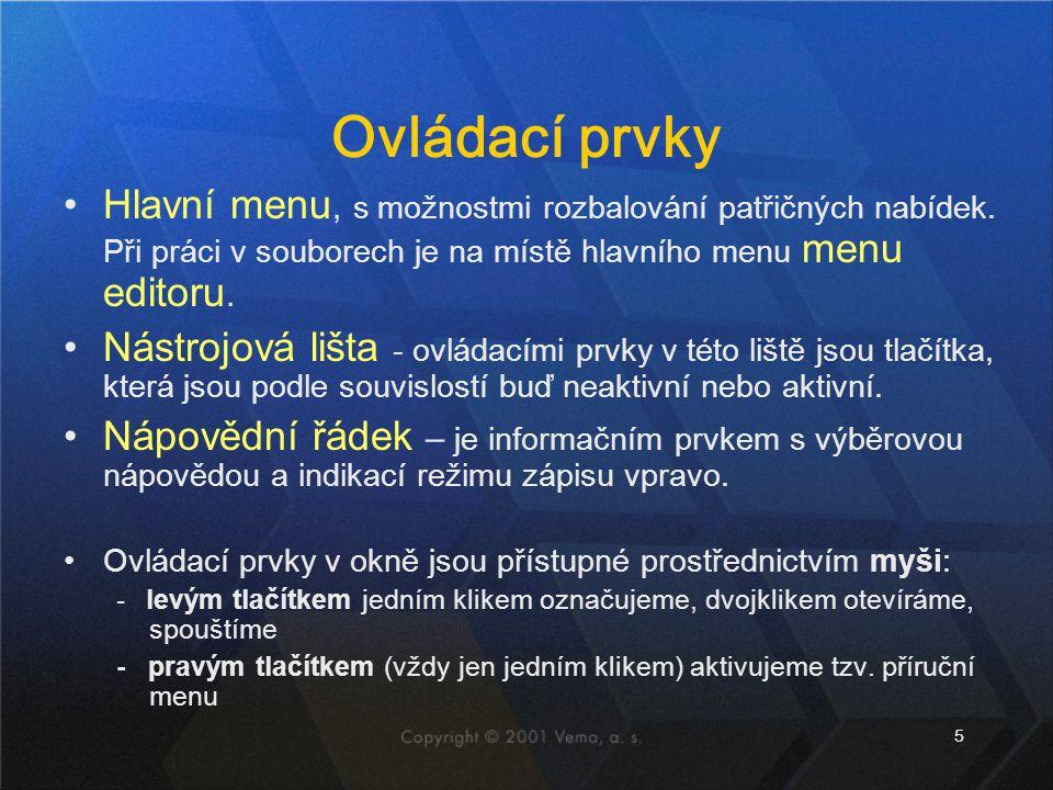 Ovládací prvky Hlavní menu, s možnostmi rozbalování patřičných nabídek. Při práci v souborech je na místě hlavního menu menu editoru.