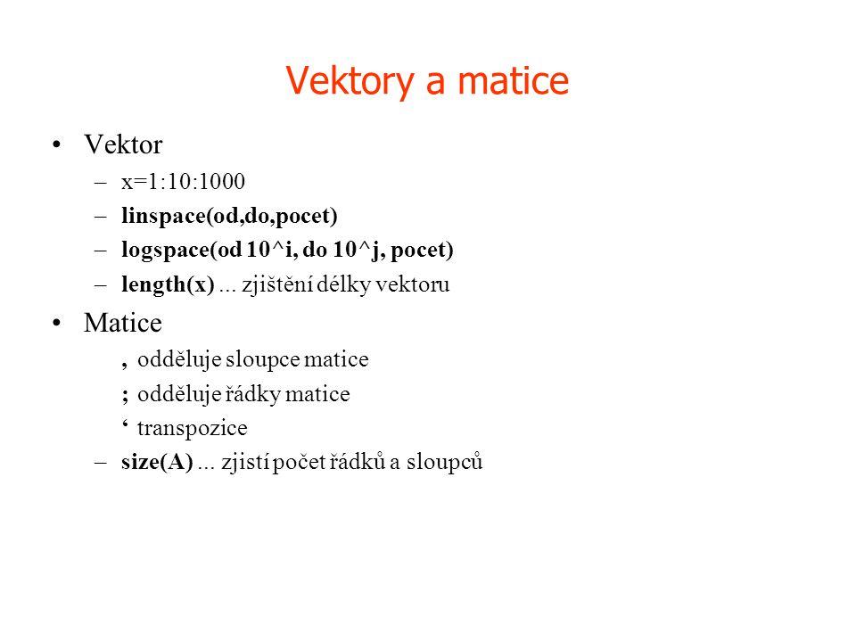 Vektory a matice Vektor Matice x=1:10:1000 linspace(od,do,pocet)