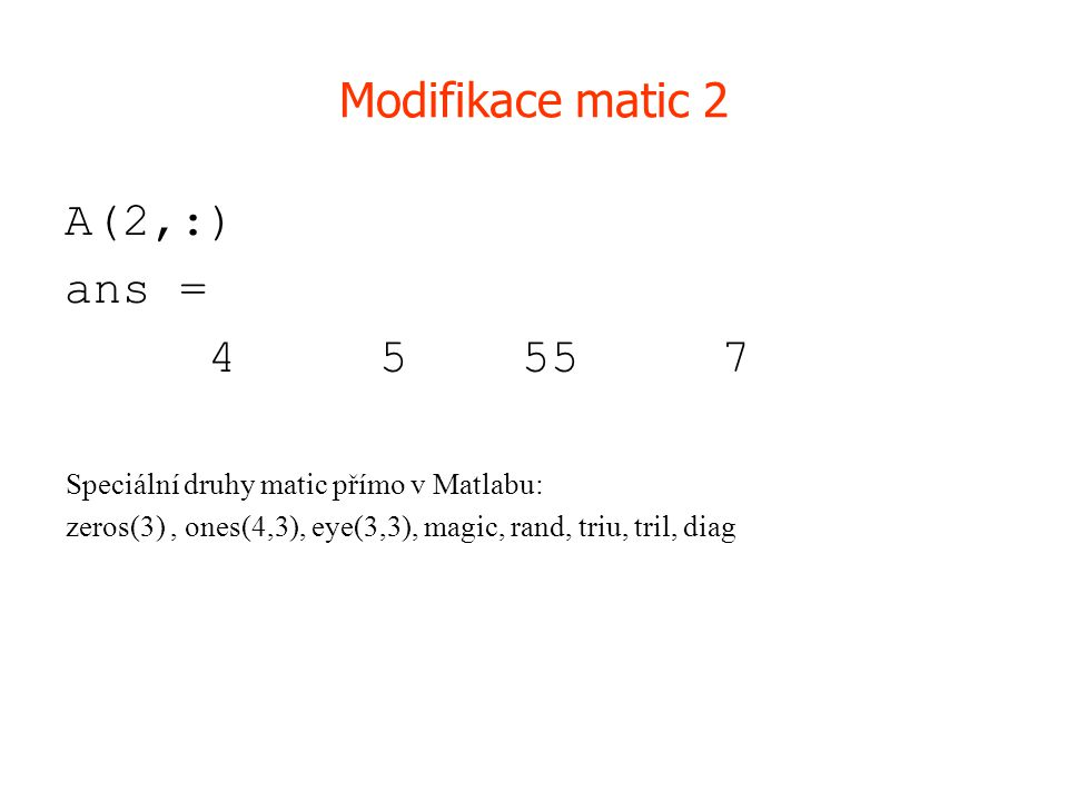 Modifikace matic 2 A(2,:) ans = 4 5 55 7
