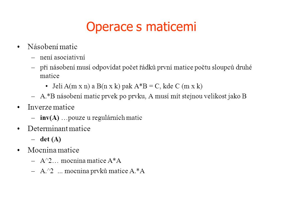 Operace s maticemi Násobení matic Inverze matice Determinant matice