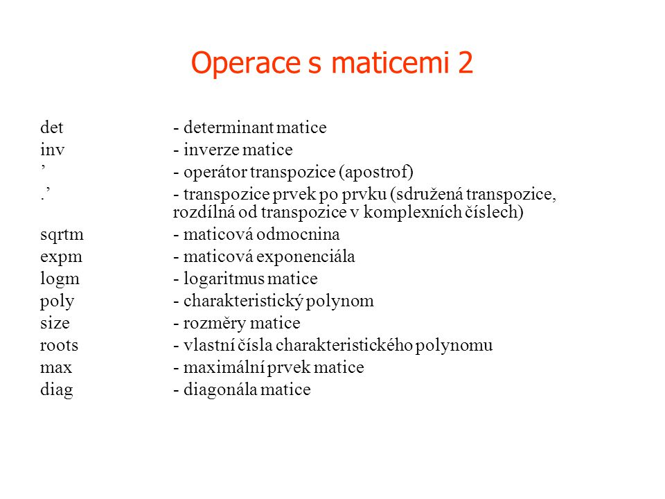 Operace s maticemi 2 det - determinant matice inv - inverze matice