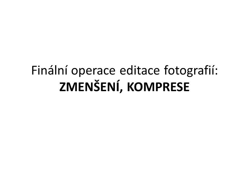 Finální operace editace fotografií: ZMENŠENÍ, KOMPRESE
