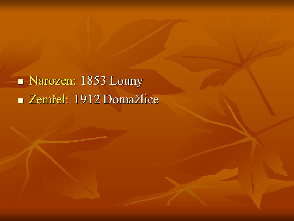 Narozen: 1853 Louny Zemřel: 1912 Domažlice