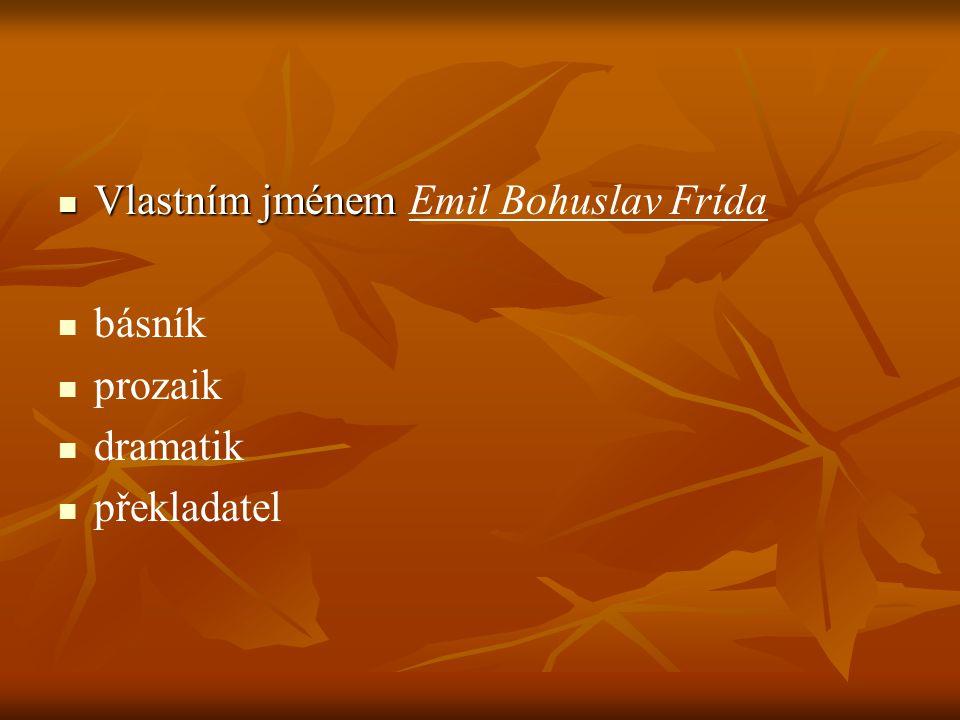 Vlastním jménem Emil Bohuslav Frída