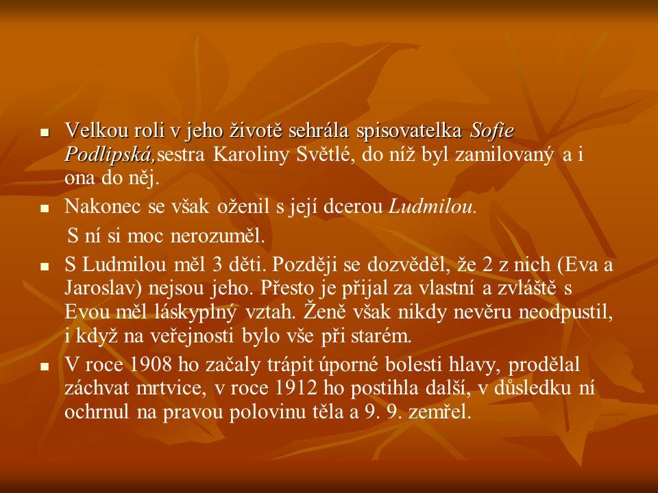 Velkou roli v jeho životě sehrála spisovatelka Sofie Podlipská,sestra Karoliny Světlé, do níž byl zamilovaný a i ona do něj.