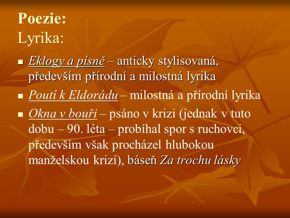 Poezie: Lyrika: Eklogy a písně – anticky stylisovaná, především přírodní a milostná lyrika. Poutí k Eldorádu – milostná a přírodní lyrika.