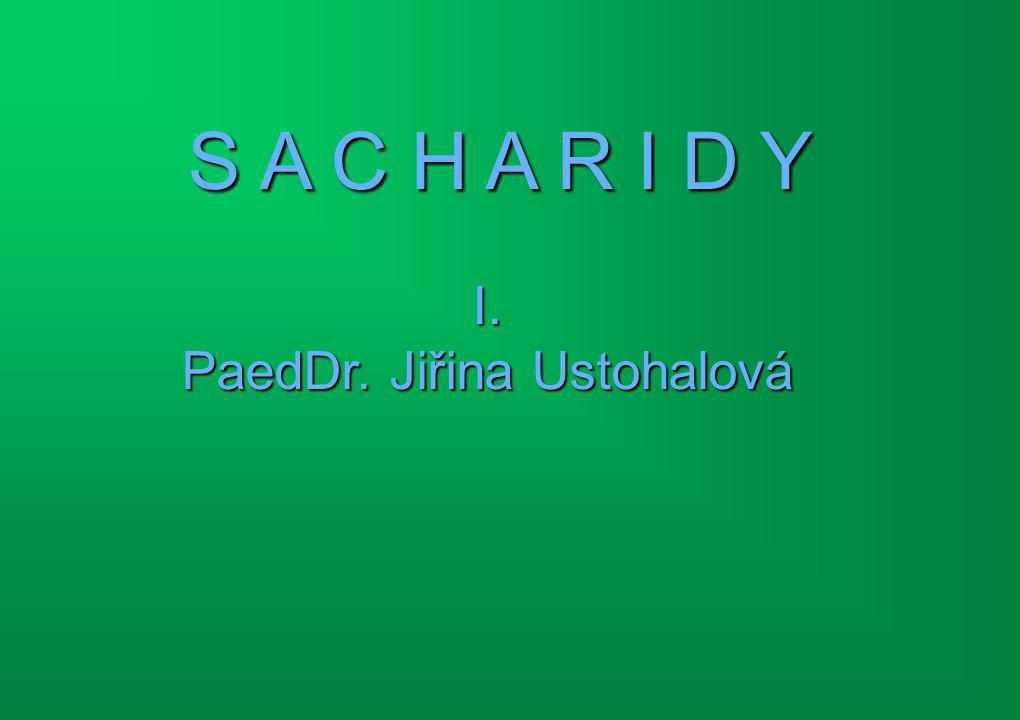S A C H A R I D Y I. PaedDr. Jiřina Ustohalová