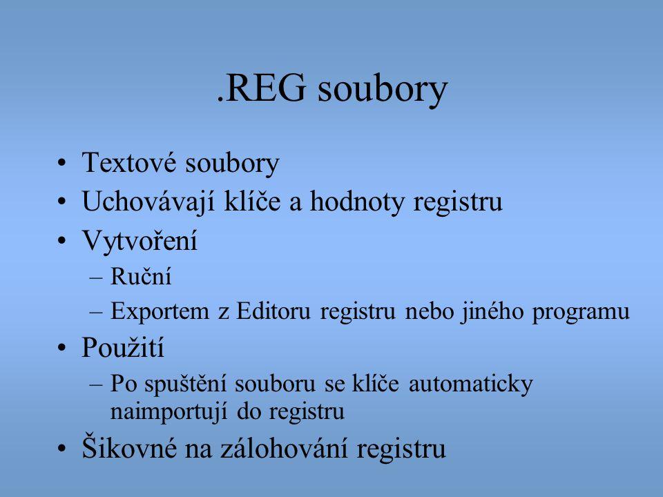 .REG soubory Textové soubory Uchovávají klíče a hodnoty registru