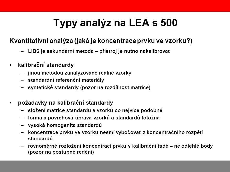 Typy analýz na LEA s 500 Kvantitativní analýza (jaká je koncentrace prvku ve vzorku ) LIBS je sekundární metoda – přístroj je nutno nakalibrovat.