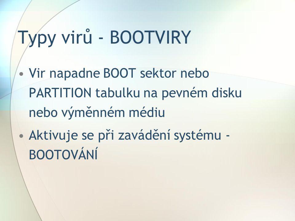 Typy virů - BOOTVIRY Vir napadne BOOT sektor nebo PARTITION tabulku na pevném disku nebo výměnném médiu.