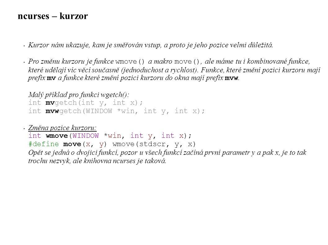 ncurses – kurzor Kurzor nám ukazuje, kam je směřován vstup, a proto je jeho pozice velmi důležitá.