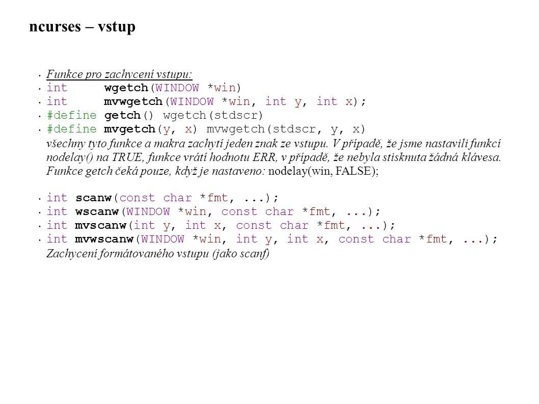 ncurses – vstup Funkce pro zachycení vstupu: int wgetch(WINDOW *win)