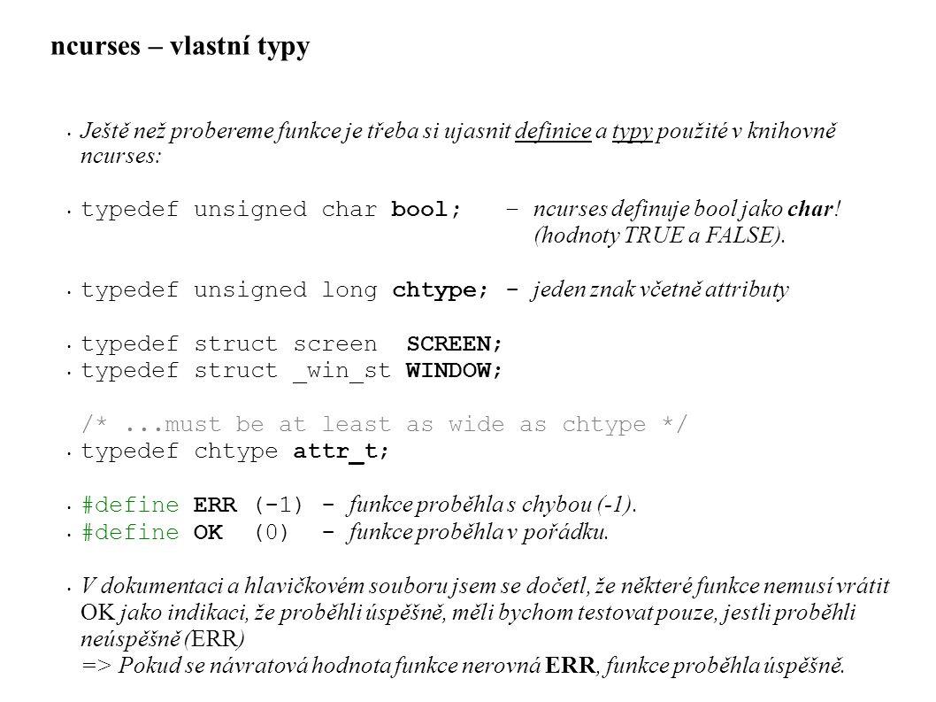 ncurses – vlastní typy Ještě než probereme funkce je třeba si ujasnit definice a typy použité v knihovně ncurses: