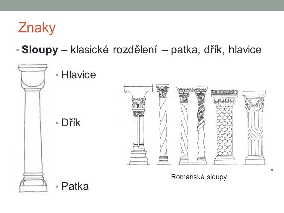 Znaky Sloupy – klasické rozdělení – patka, dřík, hlavice Hlavice Dřík