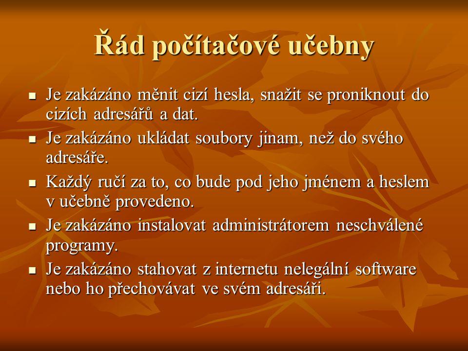 Řád počítačové učebny Je zakázáno měnit cizí hesla, snažit se proniknout do cizích adresářů a dat.