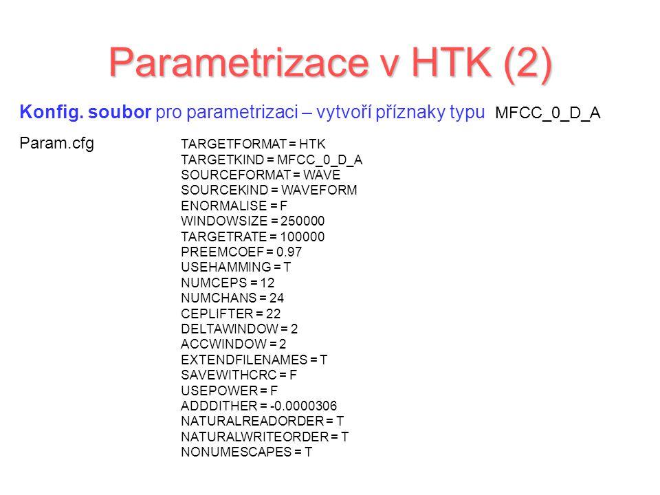 Parametrizace v HTK (2) Konfig. soubor pro parametrizaci – vytvoří příznaky typu MFCC_0_D_A. Param.cfg.