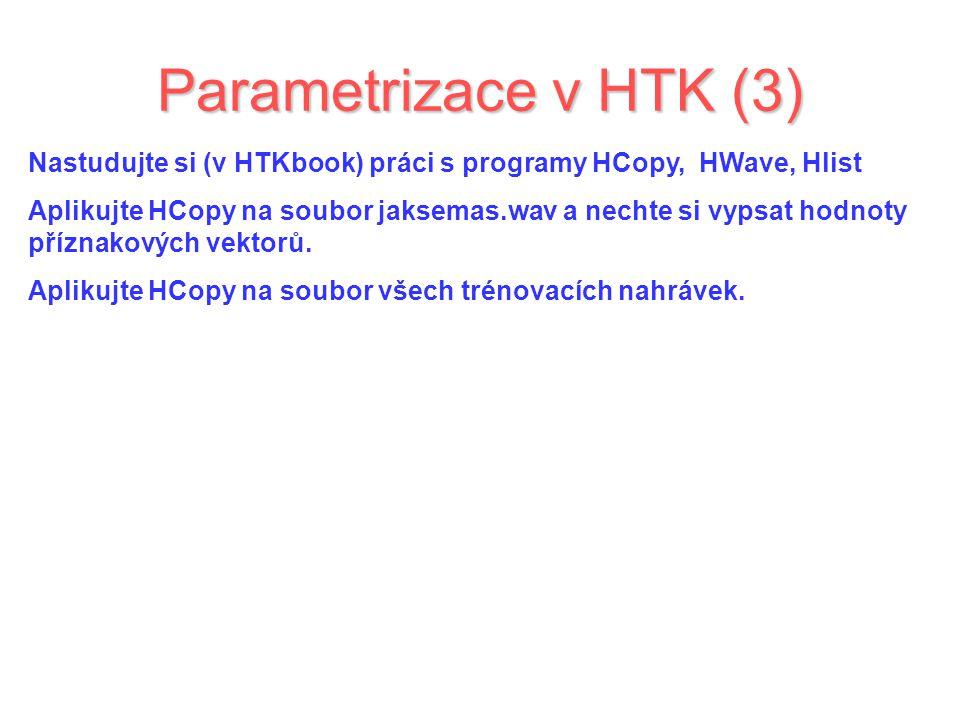 Parametrizace v HTK (3) Nastudujte si (v HTKbook) práci s programy HCopy, HWave, Hlist.