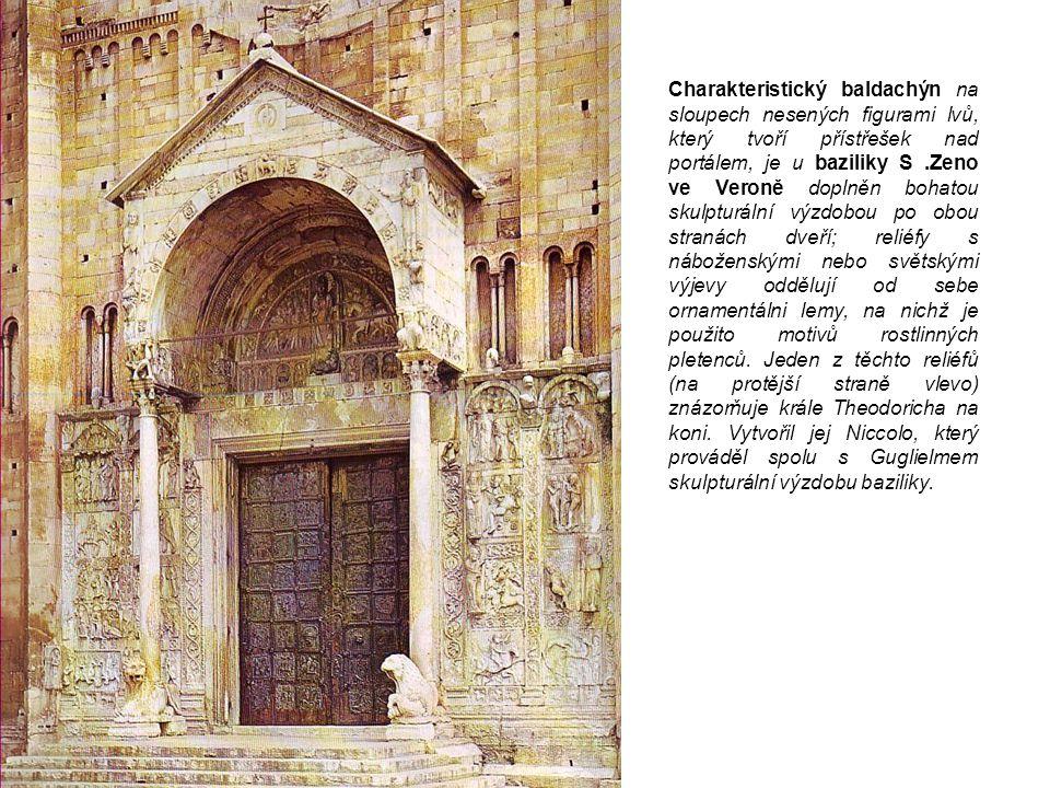 Charakteristický baldachýn na sloupech nesených figurami lvů, který tvoří přístřešek nad portálem, je u baziliky S .Zeno ve Veroně doplněn bohatou skulpturální výzdobou po obou stranách dveří; reliéfy s náboženskými nebo světskými výjevy oddělují od sebe ornamentálni lemy, na nichž je použito motivů rostlinných pletenců.