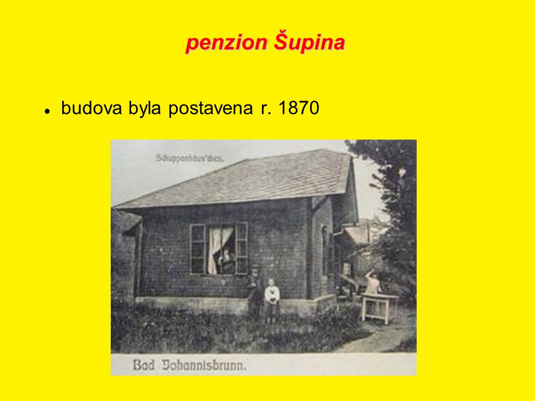 penzion Šupina budova byla postavena r. 1870