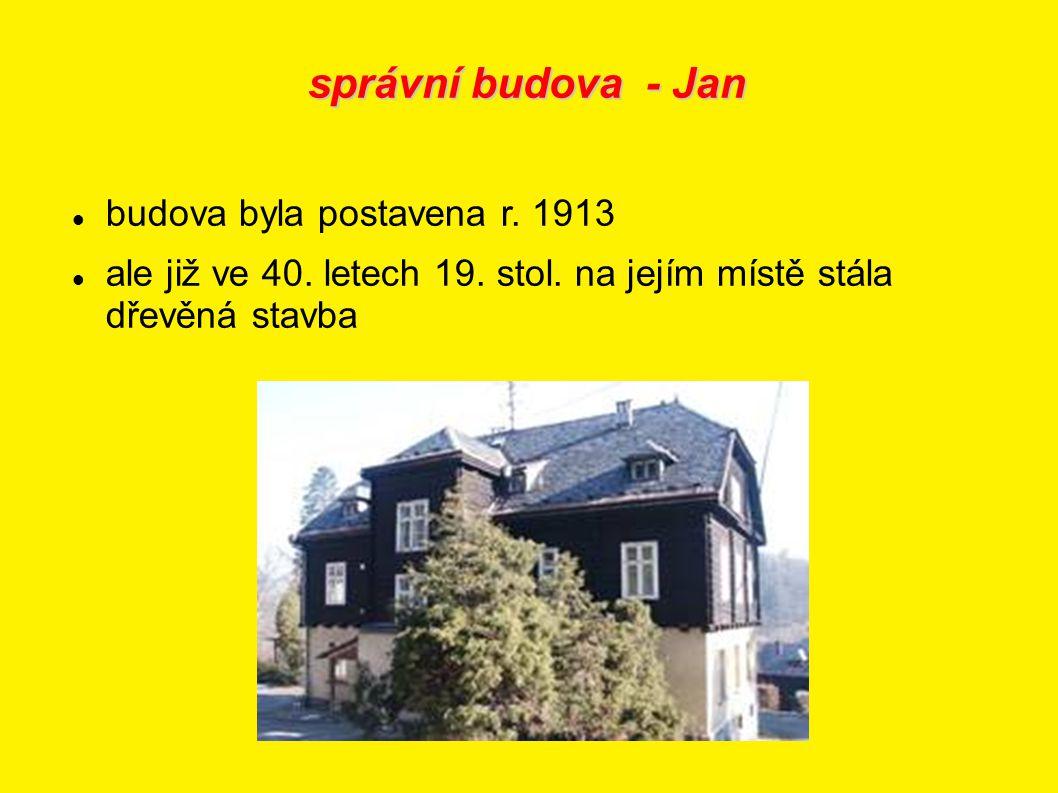 správní budova - Jan budova byla postavena r. 1913