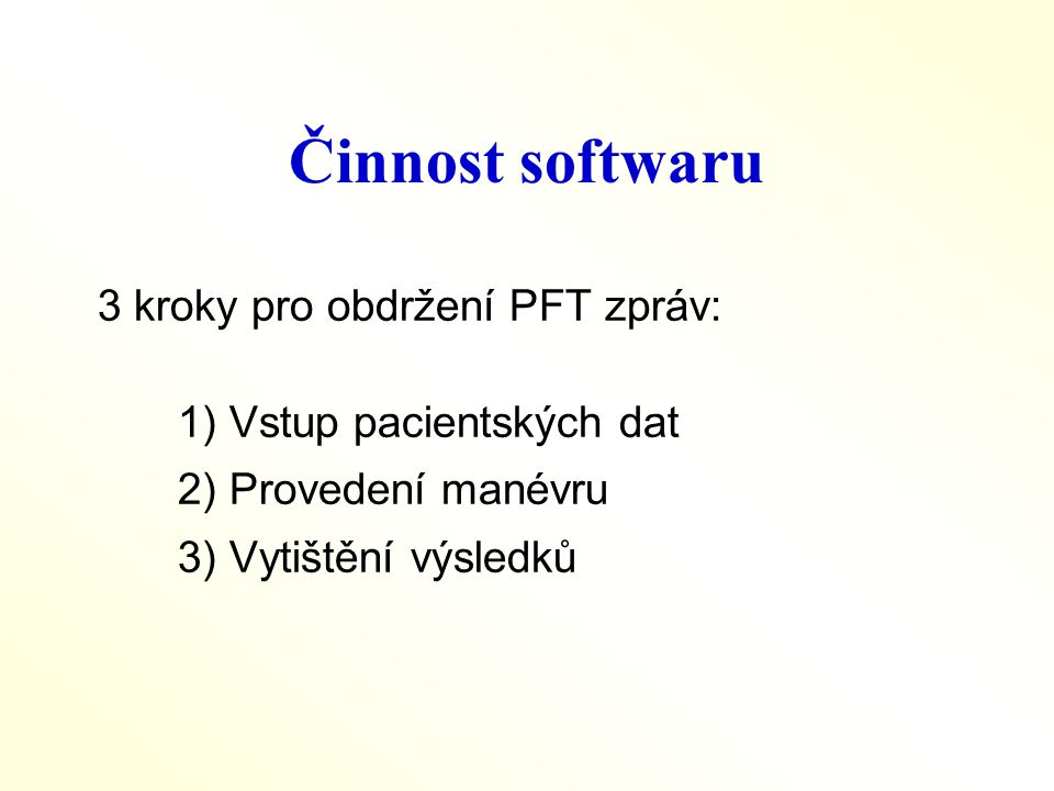 Činnost softwaru 3 kroky pro obdržení PFT zpráv: